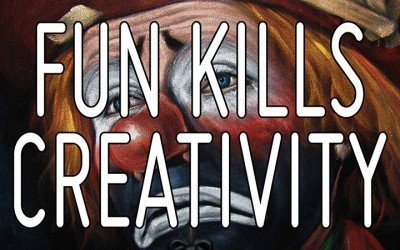 """Fun"" kills creativity"